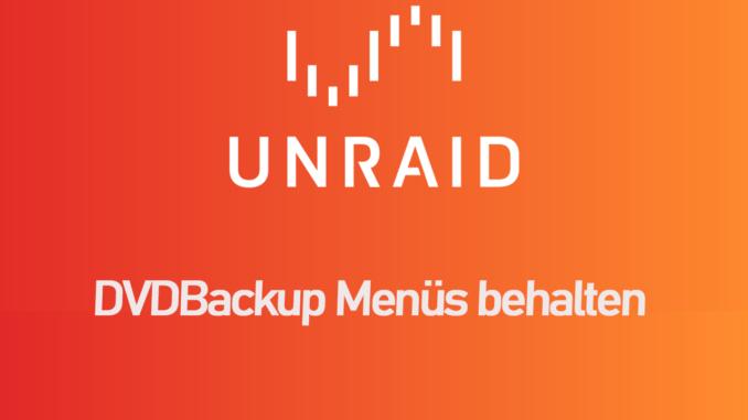 Unraid DVDbackup Menues behalten